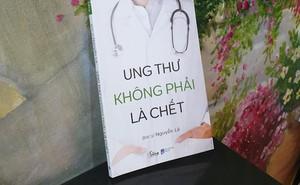 """Sách """"Ung thư không phải là chết"""" chưa ra mắt, nhiều nhà khoa học đã lo ngại """"nguy hiểm cho bệnh nhân"""""""