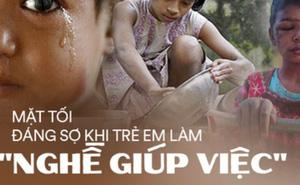 Khi trẻ em làm 'giúp việc' cho nhà giàu: Bị ngược đãi tàn nhẫn, bữa ăn chan nước mắt và những cái chết đầy tức tưởi