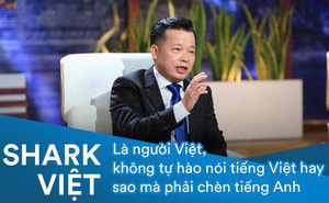 Là người Việt, không tự hào nói tiếng Việt hay sao mà phải chèn tiếng Anh, lời khuyên từ Shark Việt đã làm thức tỉnh không ít người!
