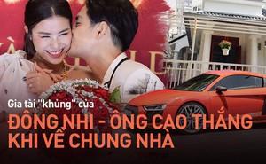 Đông Nhi - Ông Cao Thắng về chung một nhà sẽ tạo thành gia đình siêu giàu Vbiz với khối tài sản 'siêu to khổng lồ'