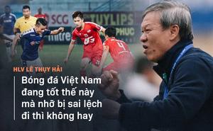 """HLV Lê Thụy Hải: """"Kế hoạch mới cho V.League nhàm chán quá, cần làm sao để hợp lý hơn!"""""""