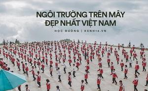 Cận cảnh màn tập thể dục giữa đỉnh trời mây tại ngôi trường cao 2000m ở Hà Giang: Như lạc vào bồng lai tiên cảnh