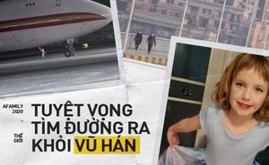 """Hai mẹ con tuyệt vọng tìm đường thoát khỏi """"ổ dịch"""" Vũ Hán: Trải qua chuỗi thử thách, chỉ còn cách cửa ra máy bay vài bước nhưng vẫn không thể rời đi"""