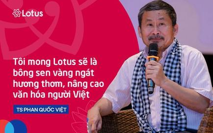 """TS Phan Quốc Việt: """"Tôi mong Lotus sẽ là bông sen vàng ngát hương thơm, nâng cao văn hóa người Việt"""""""