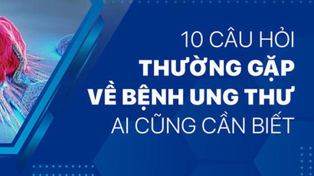 10 câu hỏi thường gặp về bệnh ung thư ai cũng cần biết