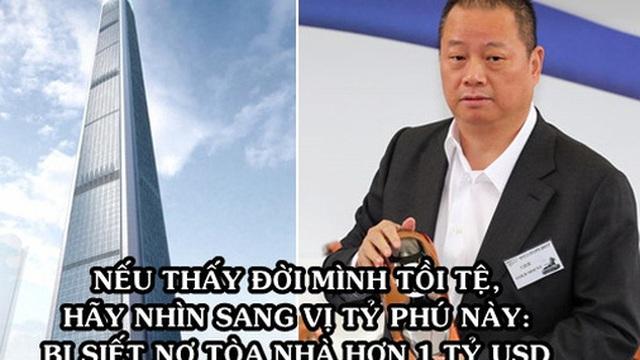 Từ tỷ phú giàu thứ 4 châu Á trở thành 'chúa chổm', bị siết cả 1 tòa chọc trời, vay ông trùm BĐS Lý Gia Thành 1 tỷ USD cũng không đủ trả nợ