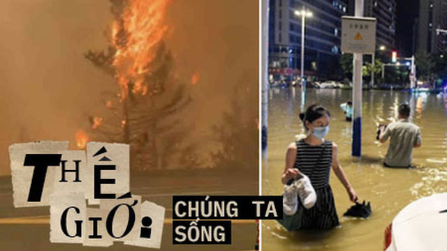 Hết lũ lụt đến cháy rừng: Thảm họa tự nhiên có quy mô lịch sử đang xảy ra khắp thế giới