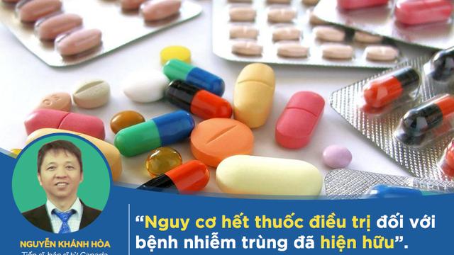 TS Nguyễn Khánh Hòa từ Canada: Kháng kháng sinh ở VN ở mức cao, nguy cơ hết thuốc điều trị