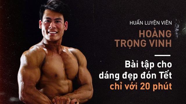 """Dáng đẹp đón Tết cùng HLV Hoàng Trọng Vinh: Mỗi ngày chỉ 20 phút để có số đo """"vàng"""""""