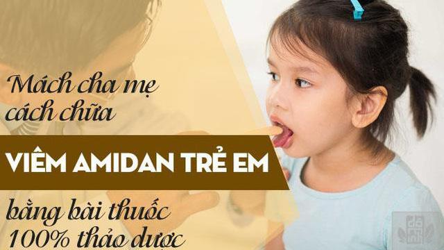 Viêm amidan ở trẻ em và cách chữa viêm amidan cấp, mãn tính không cần cắt