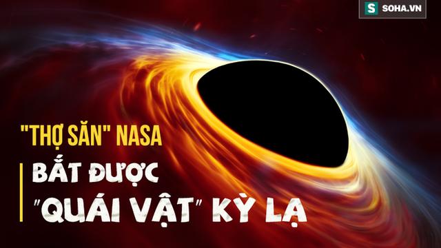 """NASA săn được """"quái vật vũ trụ"""" có hành vi kỳ lạ nhất từ trước đến nay: Khoa học bất ngờ"""