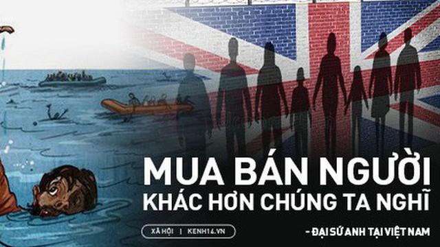 Những chia sẻ của Đại sứ Anh tại Việt Nam về mặt tối của tình trạng mua bán người và di cư trái phép