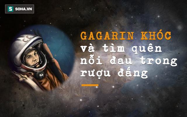 Nước mắt Yuri Gagarin: Bí mật cuối đời đầy đau khổ và tiếc nuối của Anh hùng Liên Xô