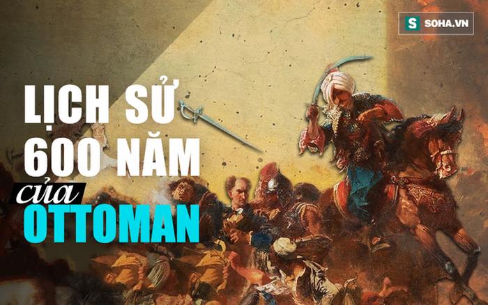 Giải mã nguyên nhân khiến Đế chế Ottoman kiêu hùng tồn tại hơn 600 năm sụp đổ chóng vánh